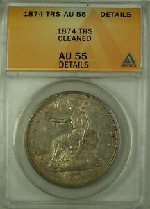 1874 TR TRADE SILVER DOLLAR COIN $1 ANACS AU 55 DETAILS CLEANED GKG