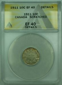 1911 CANDA 10C 10 CENT SILVER COIN ANACS EF 40 DETAILS SCRATCHED  XF