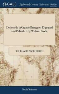 DELICES DE LA GRANDE BRETAGNE  ENGRAVED AND PUBLISHED BY WILLIAM BIRCH