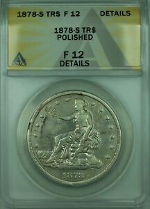 1878 S SILVER TRADE DOLLAR ANACS F 12 FINE DETAILS POLISHED