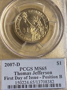 Click now to see the BUY IT NOW Price! 2007 D $1 THOMAS JEFFERSON PCGS MS65 POSITION B FIRST DAY OF ISSUE