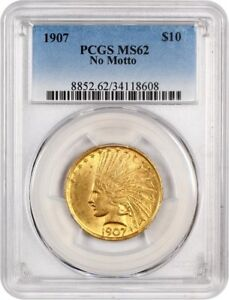 Click now to see the BUY IT NOW Price! 1907 $10 PCGS MS62  NO MOTTO   FIRST YEAR TYPE COIN