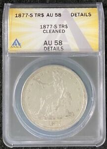 1877 S $1 TRADE DOLLAR ANACS SLAB AU 58 DETAILS CLEANED