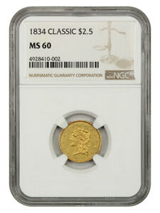 1834 CLASSIC HEAD $2 1/2 NGC MS60   CLASSIC HEAD GOLD TYPE COIN