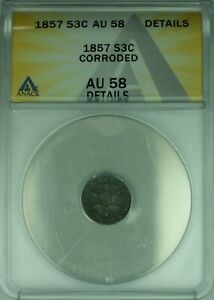 1857 SILVER THREE CENT PIECE 3C COIN ANACS AU 58 DETAILS CORRODED  10