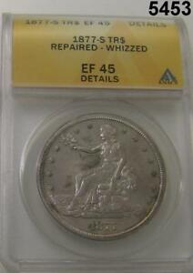 1877 S TRADE DOLLAR ANACS CERTIFIED EF45 DETAILS WHIZZED 5453