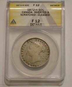 1872 H  CANADA  SILVER  HALF DOLLAR  COIN ANACS  GRADED F 12 INVERTED A  DETAILS