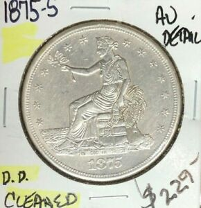 1875 S TRADE SILVER DOLLAR   AU DETAIL   CLEANED  NICE COIN  REF D/D