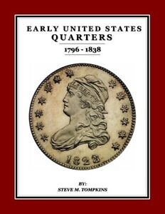 EARLY UNITED STATES QUARTERS 1796 1838   BY STEVE M. TOMPKINS