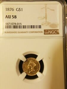 1876 $1 GOLD COIN    NGC   AU58      MINTAGE OF 3200   NGC POPULATION 22/101