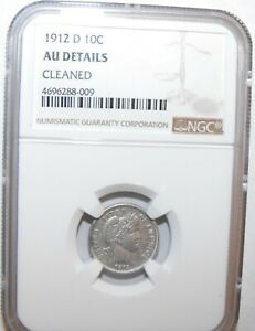 1912 D BARBER DIME NGC AU DETAILS CLEANED
