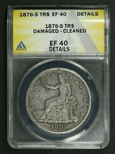 1876 S TRADE SILVER DOLLAR ANACS XF 40 DETAILS   DAMAGED & CLEANED