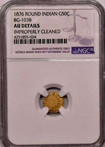 1876 G50C CALIFORNIA GOLD FRACTIONAL ROUND INDIAN BG 1038 NGC NGC AU CLEANED