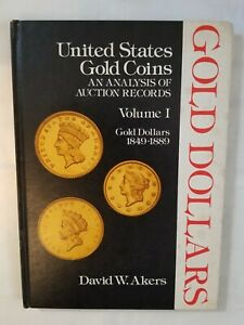 AKERS UNITED STATES GOLD COINS ANALYSIS VOL 1 GOLD DOLLARS 1849 1889 OUT PRINT