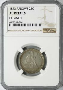 1873 ARROWS SEATED LIBERTY QUARTER 25C NGC AU DETAILS CLEANED
