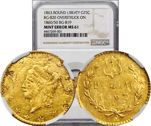 UNIQUE 1863 CA FRACTIONAL GOLD 25 BG 820 OVERSTRUCK ON 1860/50 BG 819 NGC MS 61