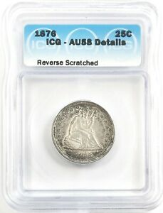 1876 SEATED LIBERTY QUARTER SILVER 25C ICG AU58 DETAILS REVERSE SCRATCHED