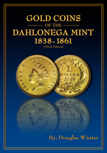 GOLD COINS OF THE DAHLONEGA MINT 1838 1861 BY DOUGLAS WINTER
