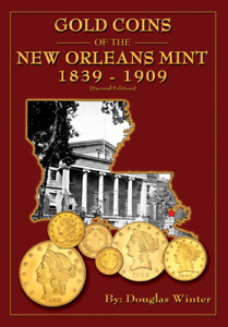 GOLD COINS OF THE NEW ORLEANS MINT 1839 1909 BY DOUGLAS WINTER