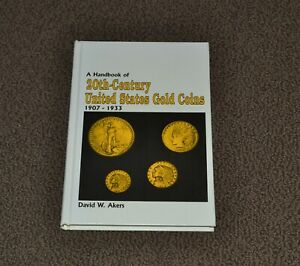 A HANDBOOK OF 20TH CENTURY US GOLD COINS 1907 1933 BY DAVID W. AKERS HC 1988:LN