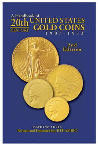 A HANDBOOK OF 20TH CENTURY UNITED STATES GOLD COINS 1907 1933 BY DAVID AKERS