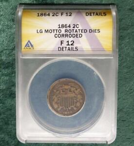 1864 ANACS F 12 180' ROTATED DIES TWO LARGE MOTTO 2 CENT COPPER MINT ERROR