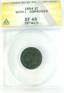 1864  L INDIAN HEAD CENT GRADED BY ANACS AS A EF 45 DETAILS CORRODED