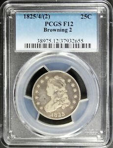 1825/4  2  CAPPED BUST QUARTER PCGS F12 BROWNING 2