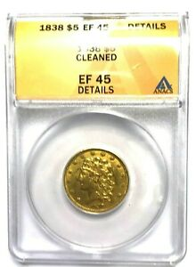 1838 $5.00 DOLLAR CLASSIC HEAD GOLD COIN ANACS EF 45 DETAILS   CLEANED