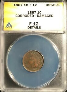 1867 INDIAN HEAD CENT GRADED BY ANACS AS A F 12 DETAILS CORRODED DAMAGED