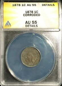 1878 INDIAN HEAD CENT GRADED BY ANACS AS AN AU 55 DETAILS CORRODED
