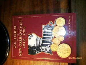 BOOK: GOLD COINS OF THE NEW ORLEANS MINT 1839 1909  AUTHOR: DOUGLAS WINTER  NEW