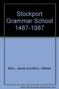 STOCKPORT GRAMMAR SCHOOL 1487 1987 BY BALL WILLIAM BIRCH HARDBACK BOOK THE