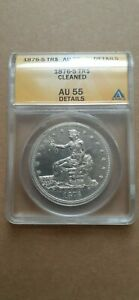 1876 S TRADE DOLLAR ANACS  AU55 DETAILS/CLEANED. MAYBE DIPPED  NOT RUBBED ON