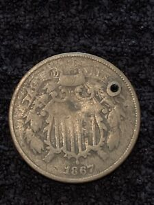 1867 TWO CENT PIECE   FLAWED WITH HOLE   UNCERTIFIED US COIN   CIVAL WAR