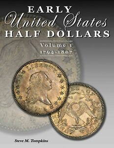 EARLY UNITED STATES HALF DOLLARS VOL. 1 / 1794 1807   BY STEVE M. TOMPKINS