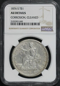 1876 S TRADE DOLLAR NGC AU DETAILS CORROSION CLEANED