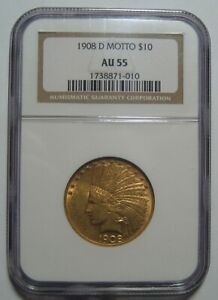 1908 D AU55 NGC $10 INDIAN GOLD PIECE WITH MOTTO CERTIFIED LOW MINTAGE 836K