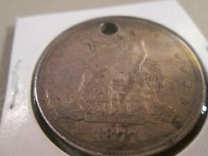 1877 TRADE DOLLAR HIGH GRADE WITH HOLE