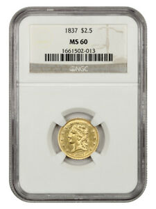 1837 $2 1/2 NGC MS60   BETTER DATE   2.50 EARLY GOLD COIN   BETTER DATE