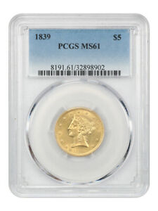 1839 $5 PCGS MS61   BETTER DATE   LIBERTY HALF EAGLE   GOLD COIN   BETTER DATE
