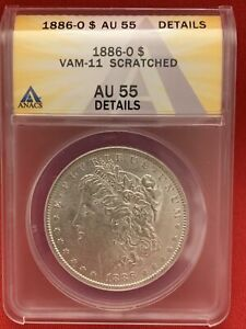 1886 O MORGAN DOLLAR ANACS AU 55 VAM 11  CLASHED AND ROTATED REVERSE SCRATCHED
