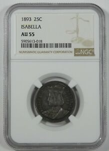 1893 WORLD'S COLUMBIAN EXPO COMMEMORATIVE SILVER ISABELLA QUARTER NGC AU 55