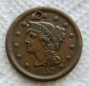 1857 1C LARGE DATE BRAIDED HAIR LARGE CENT XF   HOLED   WE HAVE THE TOUGH DATES
