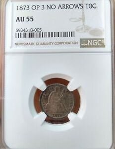 1873 OPEN 3 NO ARROWS SEATED LIBERTY DIME   NGC AU55   F 102 VARIATION  R3