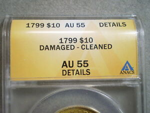 1799 U.S. $10 CAPPED LIBERTY GOLD AU55 ANACS/ DAMAGED CLEANED A BEAUTIFUL COIN.