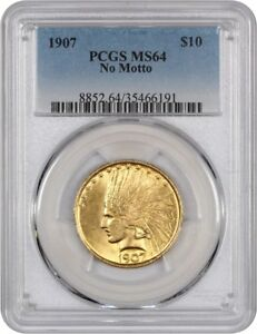 1907 $10 PCGS MS64  NO MOTTO   FIRST YEAR TYPE COIN