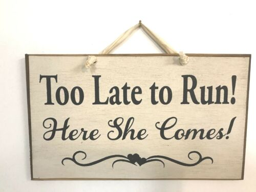 Too Late to Run Here she comes sign wedding decor wood plaque carry down aisle