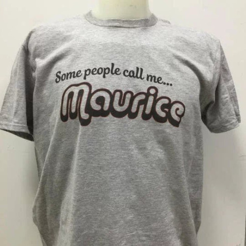 Some People Call Me Maurice T-Shirt