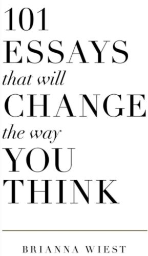 101 Essays That Will Change The Way You Think By Brianna Weist Paperback